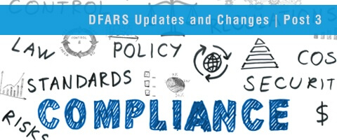 DFARS Updates and Changes | Post 3: DFARS Changes & Your Organization