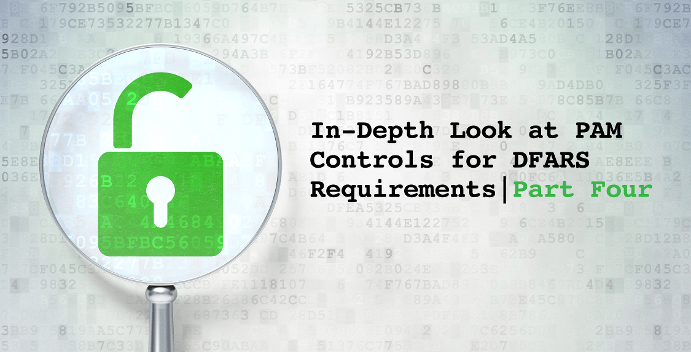 Part Four: In-Depth Look at PAM Controls for DFARS Requirements
